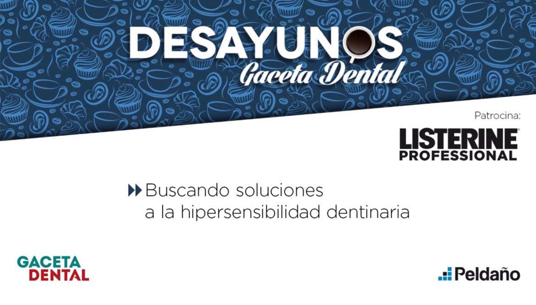 Desayuno Gaceta Dental: Hipersensibilidad dentinaria